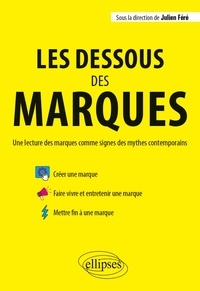 Julien Féré - Les dessous des marques - Une lecture des marques comme signes des mythes contemporains.