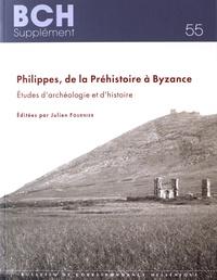 Julien Fournier - Philippes, de la Préhistoire à Byzance - Etudes d'archéologie et d'histoire.