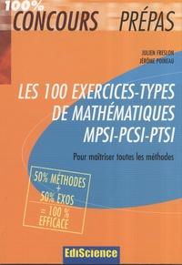 Julien Freslon et Jérôme Poineau - Les 100 exercices-types de mathématiques MPSI-PCSI-PTSI - Pour maîtriser toutes les méthodes.