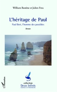 Julien Freu et William Rostène - L'héritage de Paul - Paul Bert, l'homme des possibles.