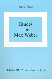 Julien Freund - Etudes sur Max Weber.