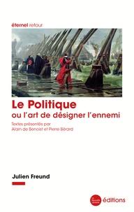 Julien Freund - Le Politique ou l'art de désigner l'ennemi.