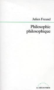 Julien Freund - Philosophie philosophique.