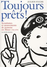 Julien Fuchs - Toujours prêts ! - Scoutismes et mouvements de jeunesse en Alsace 1918-1970.