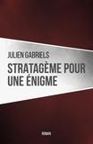 Julien Gabriels - Stratagème pour une énigme.