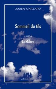 Julien Gaillard - BLEUE  : Sommeil du fils - Precede de: la maison.