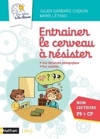 Julien Garbarg-Chenon et Marie Létang - Entrainer le cerveau à résister - Une démarche pédagogique, des activités. Non lecteurs PS > CP.