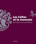 Julien Genechesi et Lionel Pernet - Les Celtes et la monnaie - Des Grecs aux surréalistes.