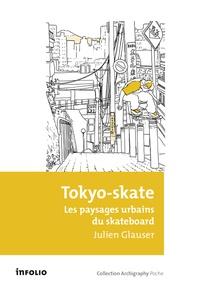 Julien Glauser - Tokyo-skate - Les paysages urbains du skateboard.