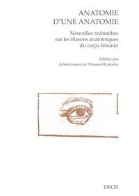 Julien Goeury et Thomas Hunkeler - Anatomie d'une anatomie - Nouvelles recherches sur les blasons anatomiques du corps féminin.