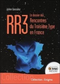 RR3- Le dossier des Rencontres du Troisième type en France - Julien Gonzalez |