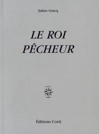 Julien Gracq - Le roi pêcheur.