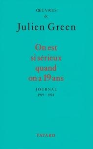 Julien Green - On est si sérieux quand on a 19 ans - Journal (1919-1924).
