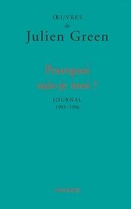 Julien Green - Pourquoi suis-je moi ? - Journal (1993-1996).