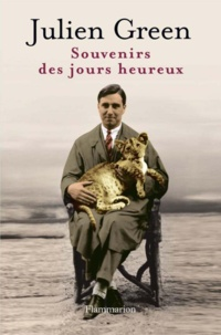 Julien Green - Souvenirs des jours heureux.