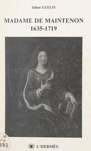 Julien Guelfi - Madame de Maintenon, 1635-1719.
