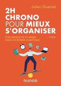 Julien Gueniat - 2h chrono pour mieux s'organiser - 2e éd. - Etre productif et serein dans un monde chaotique.