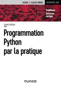 Julien Guillod - Programmation Python par la pratique - Problèmes et exercices corrigés.