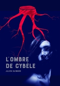 Julien Guimard - L'ombre de Cybèle.