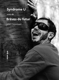 Julien Guyomard - Syndrome U suivi de Brèves du futur.
