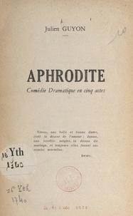 Julien Guyon - Aphrodite - Comédie dramatique en cinq actes.