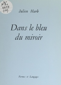 Julien Harb - Dans le bleu du miroir.