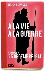 Julien Hervieux - À la vie, à la guerre - 25 décembre 1914.