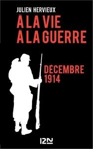 Julien Hervieux - A la vie, à la guerre - décembre 1914.