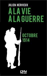 Julien Hervieux - A la vie, à la guerre - octobre 1914.