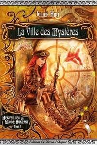 Julien Hirt - Merveilles du Monde Hurlant Tome 1 : La Ville des Mystères.