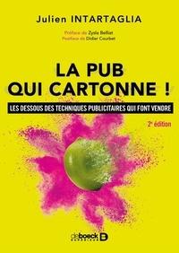 Julien Intartaglia - La pub qui cartonne ! - Les dessous des techniques publicitaires qui font vendre.