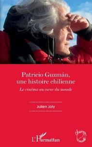 Julien Joly - Patricio Guzmán, une histoire chilienne - Le cinéma au coeur du monde.