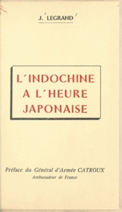 Julien-Joseph Legrand et  Catroux - L'Indochine à l'heure japonaise - La vérité sur le coup de force. La résistance en Nouvelle-Calédonie.
