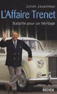 Julien Jouanneau - L'affaire Trenet - Bataille pour un héritage.