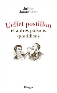 Julien Jouanneau - L'effet postillon et autres poisons quotidiens.