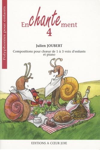 Julien Joubert - Enchantement 4 - Compositions pour choeur de 1 à 3 voix d'enfants et piano.