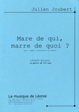 Julien Joubert - Mare de qui, marre de quoi ? - Version pour choeur d'enfants (5-8 ans) et piano.