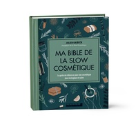 Julien Kaibeck - Ma bible de la slow cosmétique - Le guide de référence pour une cosmétique plus écologique et saine.
