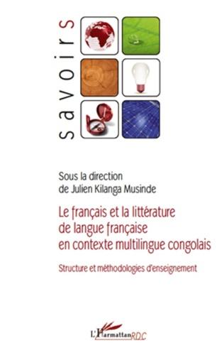 Julien Kilanga Musinde - Le français et la littérature de langue française en contexte multilingue congolais - Structure et méthodologies d'enseignement.