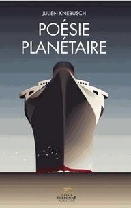 Julien Knebusch - Poésie planétaire - L'ouverture au(x) monde(s) dans la poésie française au début du XXe siècle.