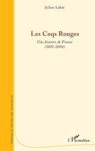 Julien Labat - Les Coqs Rouges - Une histoire de France (1891-2014).