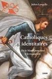 Julien Langella - Catholiques et identitaires - De la Manif pour tous à la reconquête.