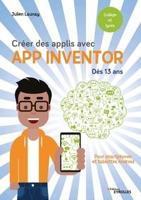 Julien Launay - Créer des applis avec App Inventor dès 13 ans - Pour smartphones et tablettes Android.