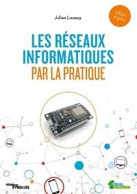 Julien Launay - Les réseaux informatiques par la pratique.