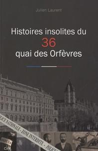 Julien Laurent - Histoires insolites du 36 quai des Orfèvres.