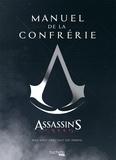 Julien Laval et Thomas Olivri - Manuel de la confrérie - Assassin's Creed : rien n'est vrai, tout est permis.