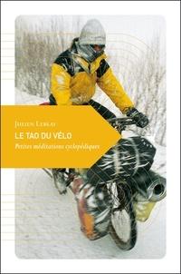 Julien Leblay - Le Tao du vélo - Petites méditations cyclopédiques.