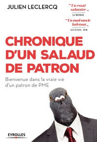 Julien Leclercq - Chronique d'un salaud de patron - Bienvenue dans la vraie vie d'un patron de PME.