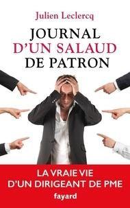 Julien Leclercq - Journal d'un salaud de patron - La vraie vie d'un dirigeant de PME.