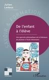 Julien Ledoux - De l'enfant à l'élève - Une approche philosophique de la littérature de jeunesse à l'école élémentaire.